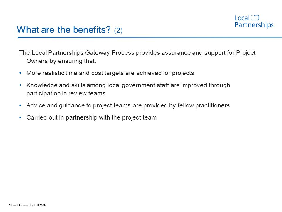 © Local Partnerships LLP 2009 What are the benefits.