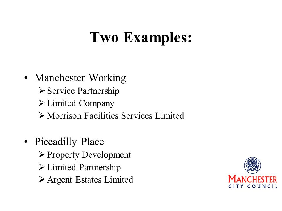 Two Examples: Manchester Working  Service Partnership  Limited Company  Morrison Facilities Services Limited Piccadilly Place  Property Development  Limited Partnership  Argent Estates Limited