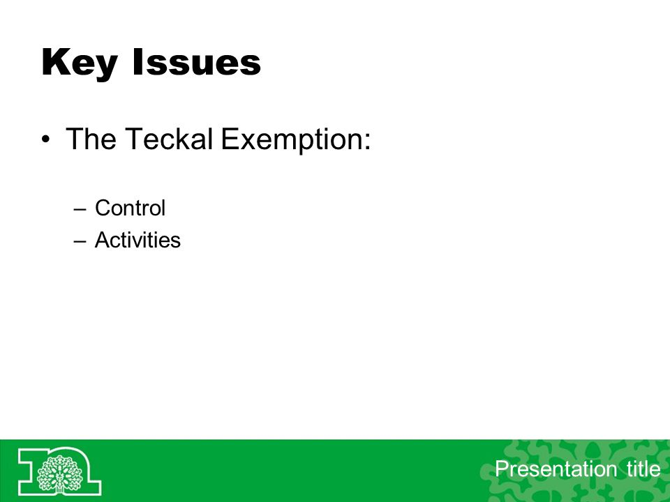 Key Issues The Teckal Exemption: –Control –Activities Presentation title