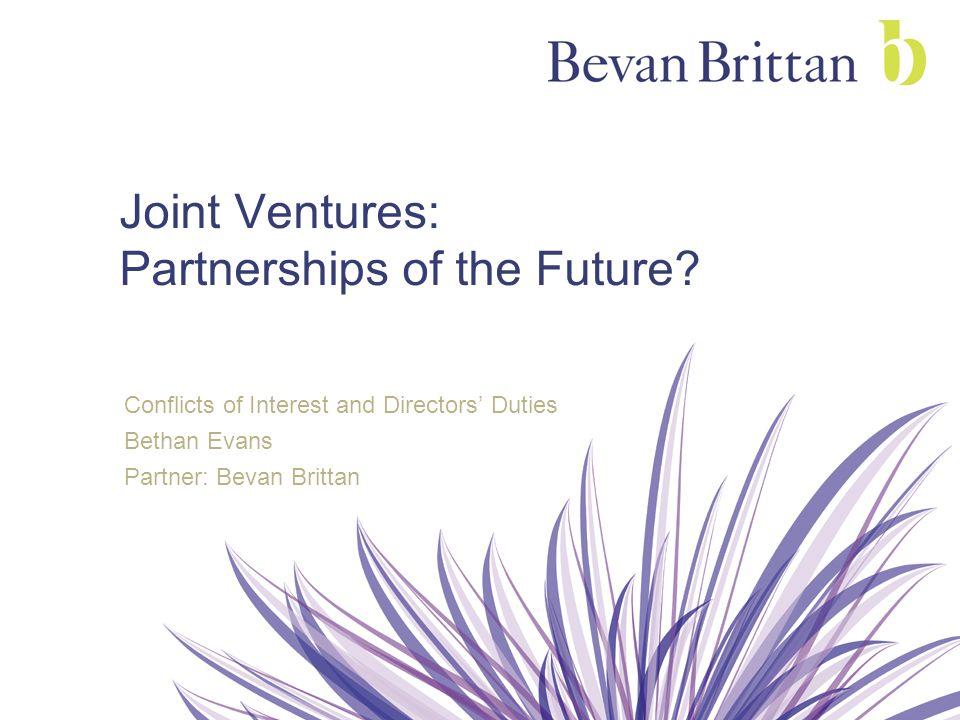 Joint Ventures: Partnerships of the Future? Conflicts of Interest and Directors' Duties Bethan Evans Partner: Bevan Brittan