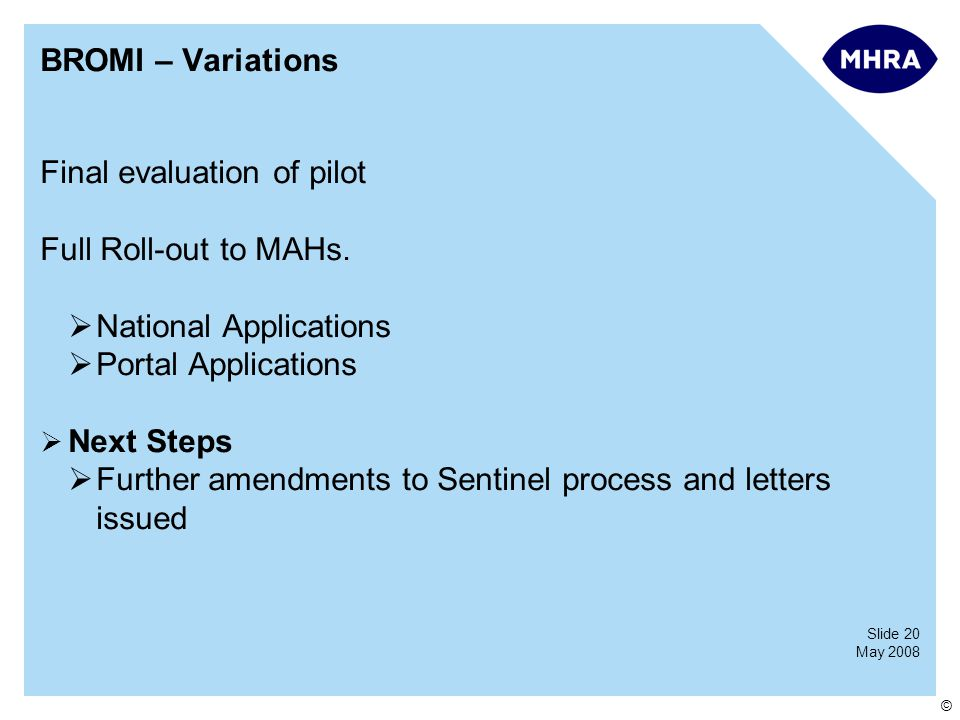 Slide 20 May 2008 © BROMI – Variations Final evaluation of pilot Full Roll-out to MAHs.