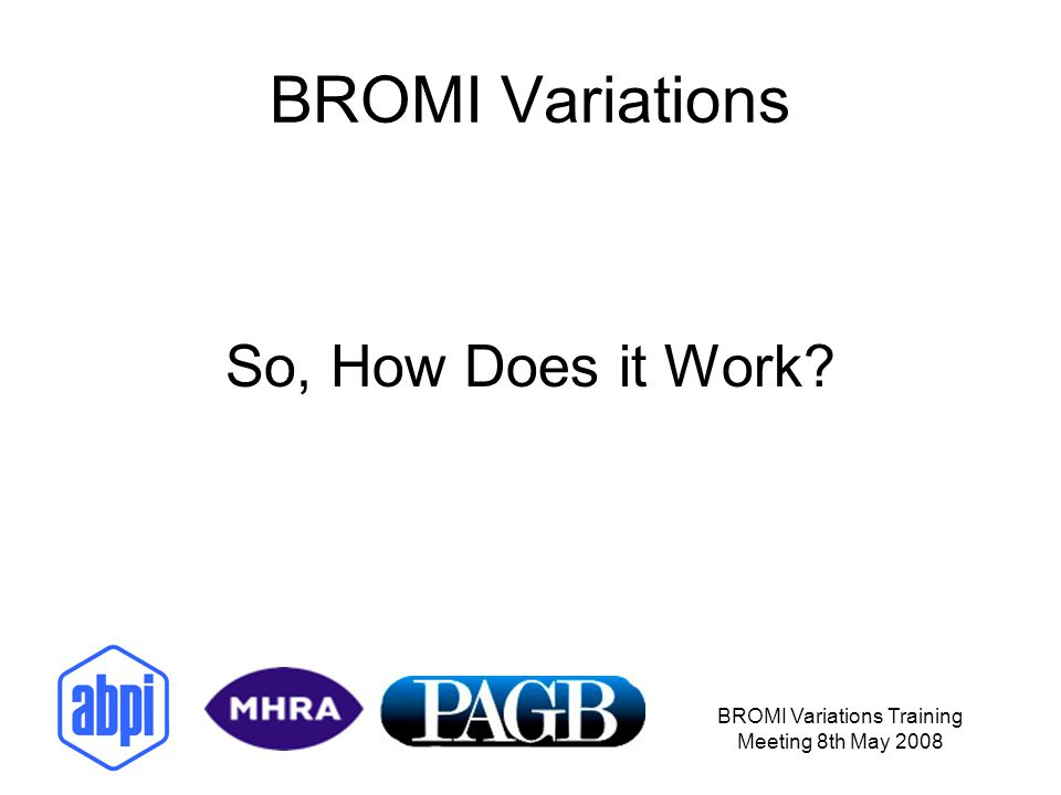 BROMI Variations Training Meeting 8th May 2008 BROMI Variations So, How Does it Work?