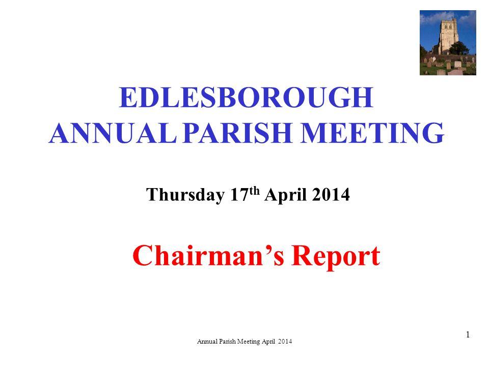 Annual Parish Meeting April 2014 1 EDLESBOROUGH ANNUAL PARISH MEETING Thursday 17 th April 2014 Chairman's Report