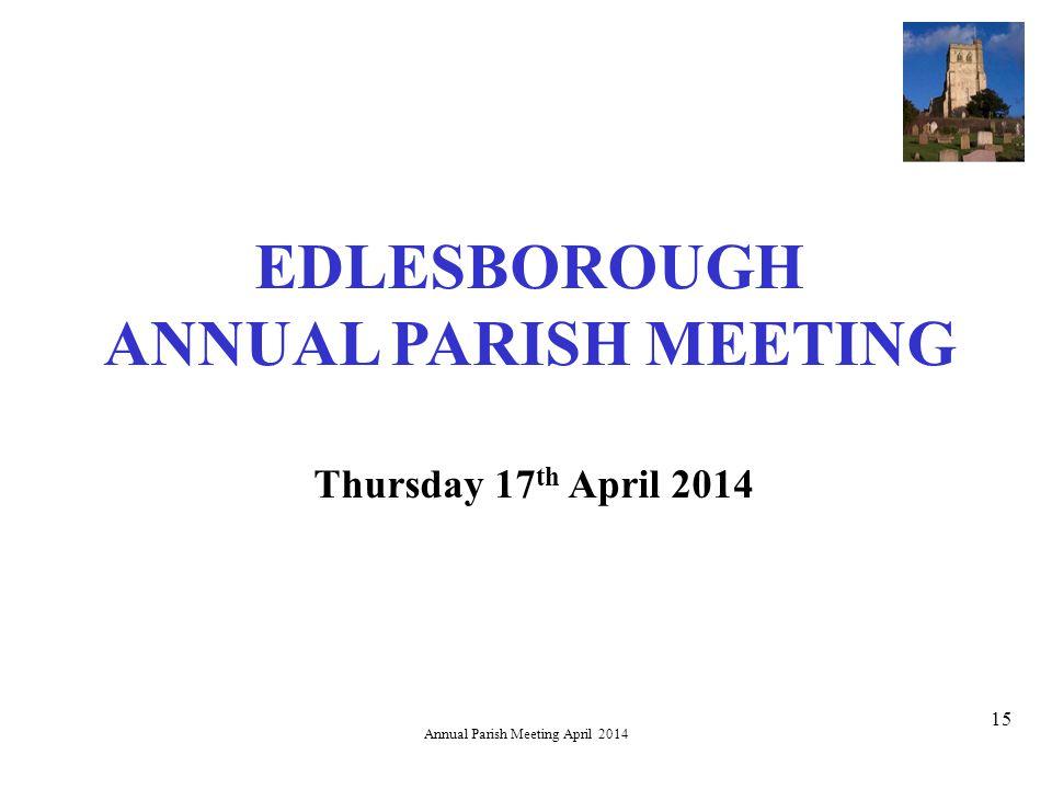 Annual Parish Meeting April 2014 15 EDLESBOROUGH ANNUAL PARISH MEETING Thursday 17 th April 2014
