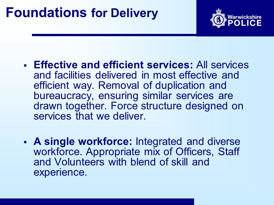 Foundations for Delivery  Effective and efficient services: All services and facilities delivered in most effective and efficient way.