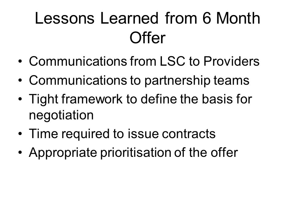 Lessons Learned from 6 Month Offer Communications from LSC to Providers Communications to partnership teams Tight framework to define the basis for ne