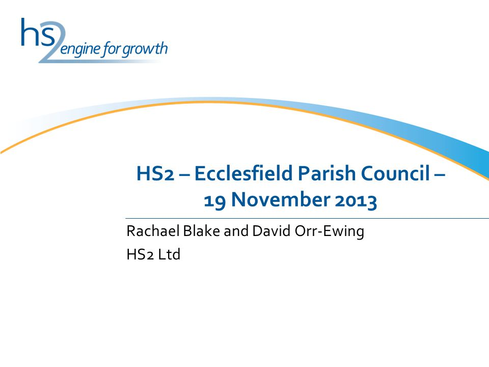 HS2 – Ecclesfield Parish Council – 19 November 2013 Rachael Blake and David Orr-Ewing HS2 Ltd