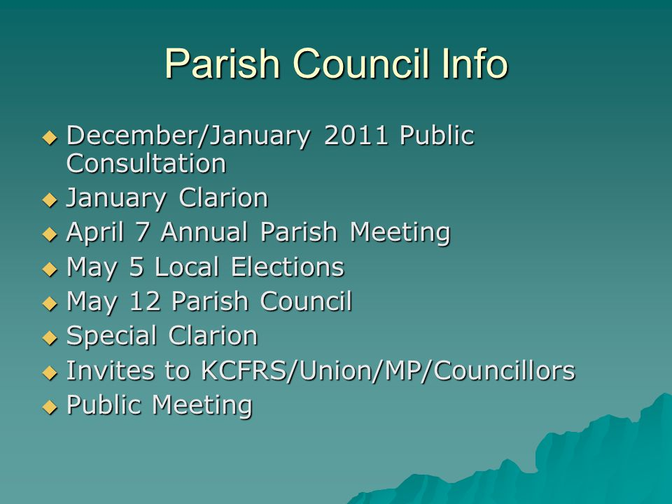 Parish Council Info  December/January 2011 Public Consultation  January Clarion  April 7 Annual Parish Meeting  May 5 Local Elections  May 12 Parish Council  Special Clarion  Invites to KCFRS/Union/MP/Councillors  Public Meeting