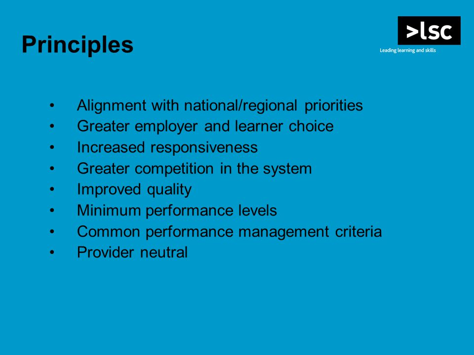 Principles Alignment with national/regional priorities Greater employer and learner choice Increased responsiveness Greater competition in the system