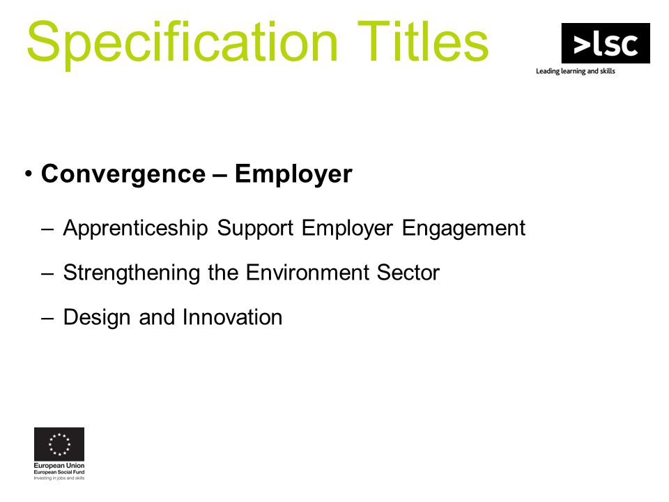 Specification Titles Convergence – Employer –Apprenticeship Support Employer Engagement –Strengthening the Environment Sector –Design and Innovation