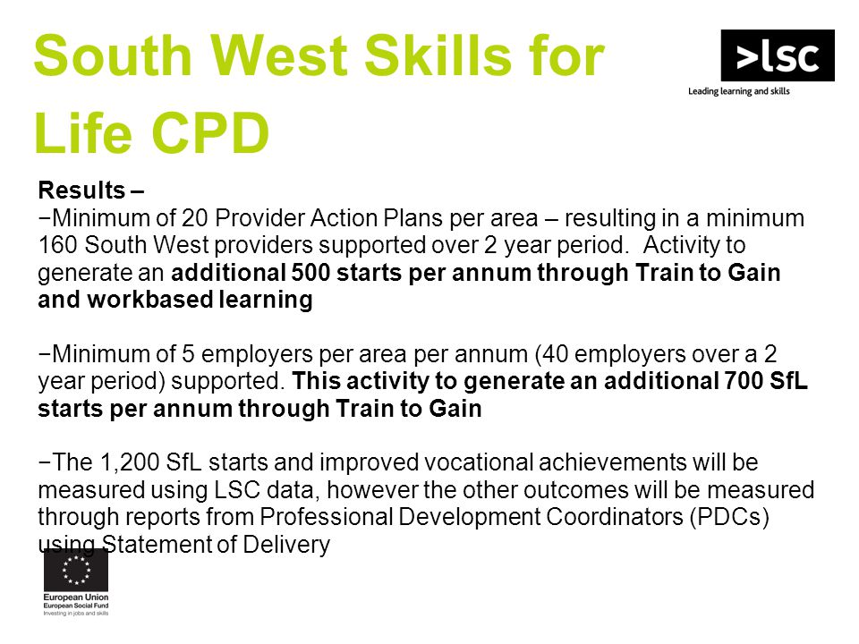 South West Skills for Life CPD Results – −Minimum of 20 Provider Action Plans per area – resulting in a minimum 160 South West providers supported over 2 year period.