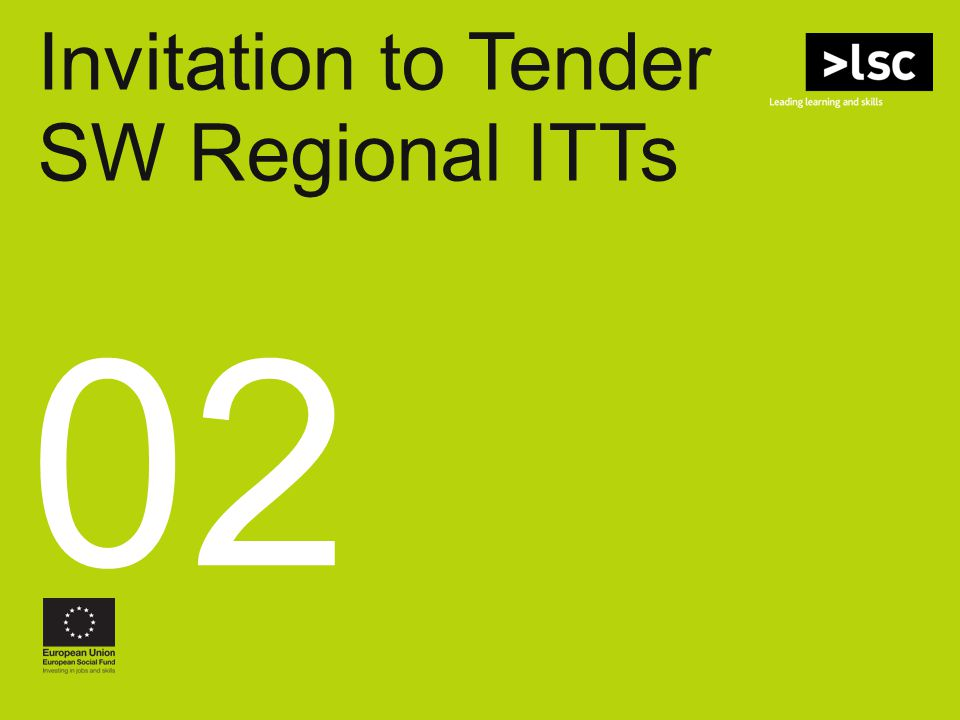 PLEASE NOTE SW ITTs Late Tenders will not be considered 5pm on the 26 th June 2009 is the deadline for SW Regional ITTs Only exceptions to this may be audited LSC technical problems