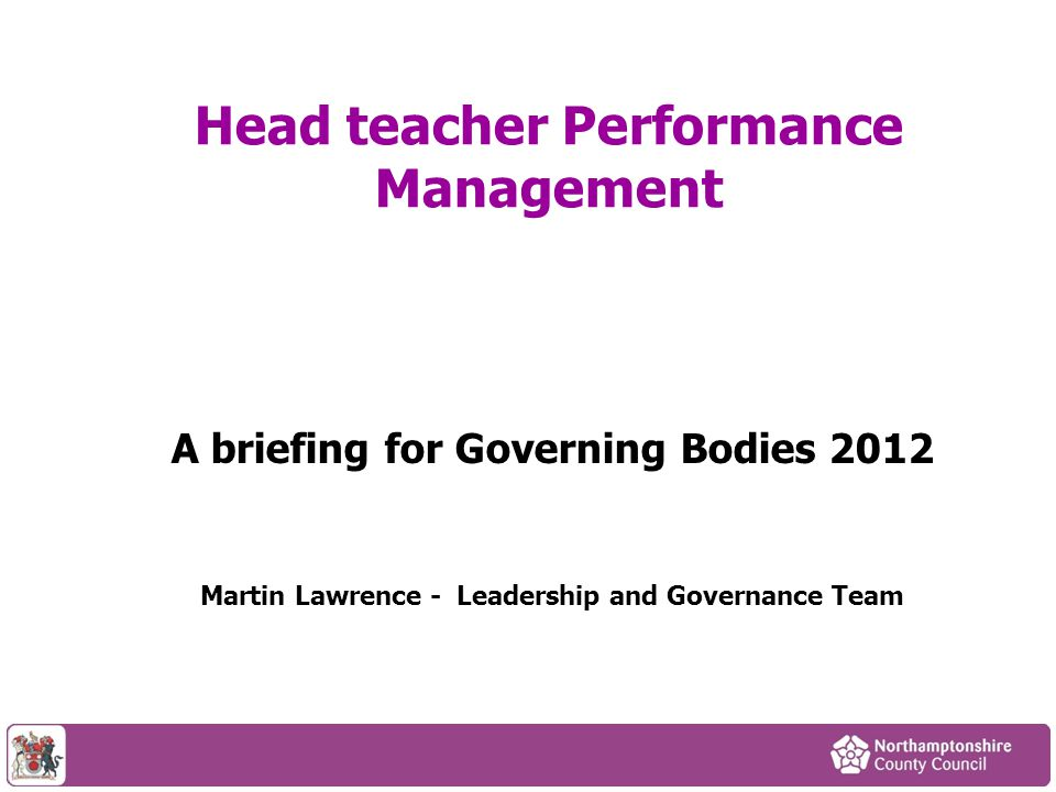 Head teacher Performance Management A briefing for Governing Bodies 2012 Martin Lawrence - Leadership and Governance Team