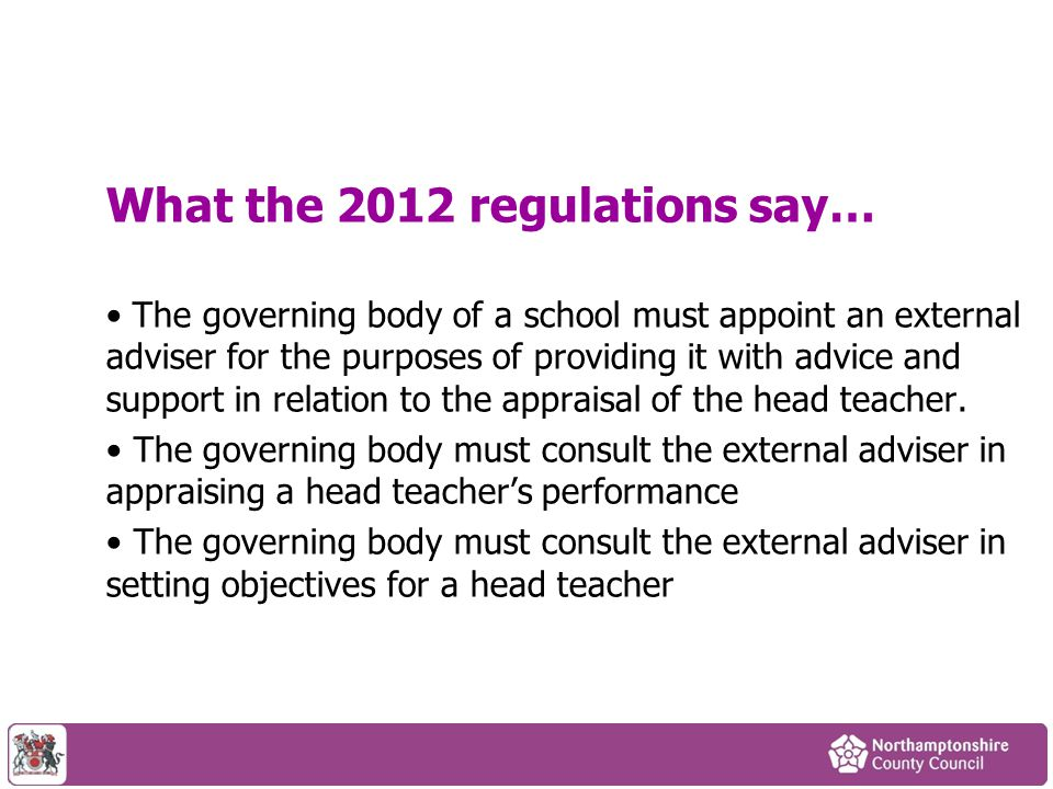 What the 2012 regulations say… The governing body of a school must appoint an external adviser for the purposes of providing it with advice and suppor