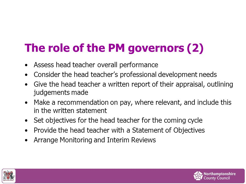 The role of the PM governors (2) Assess head teacher overall performance Consider the head teacher's professional development needs Give the head teac
