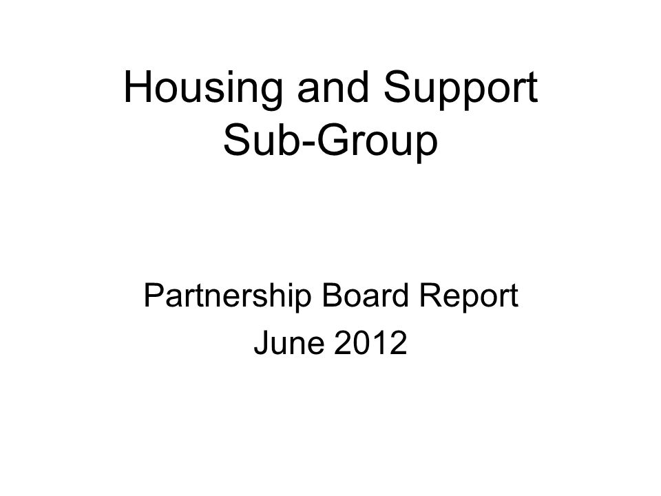Housing and Support Sub-Group Partnership Board Report June 2012