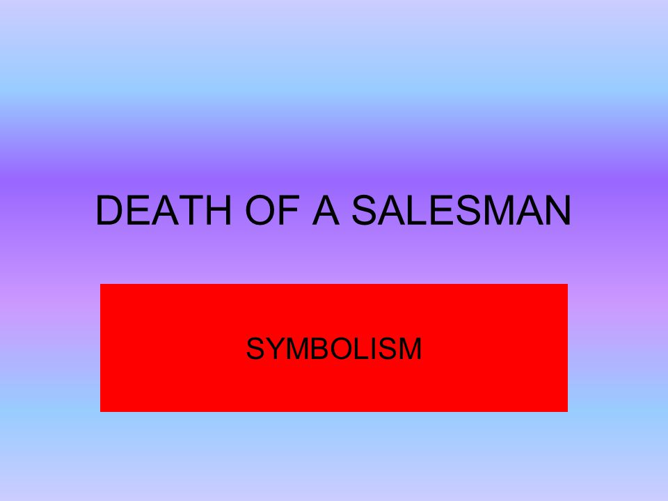 DEATH OF A SALESMAN SYMBOLISM