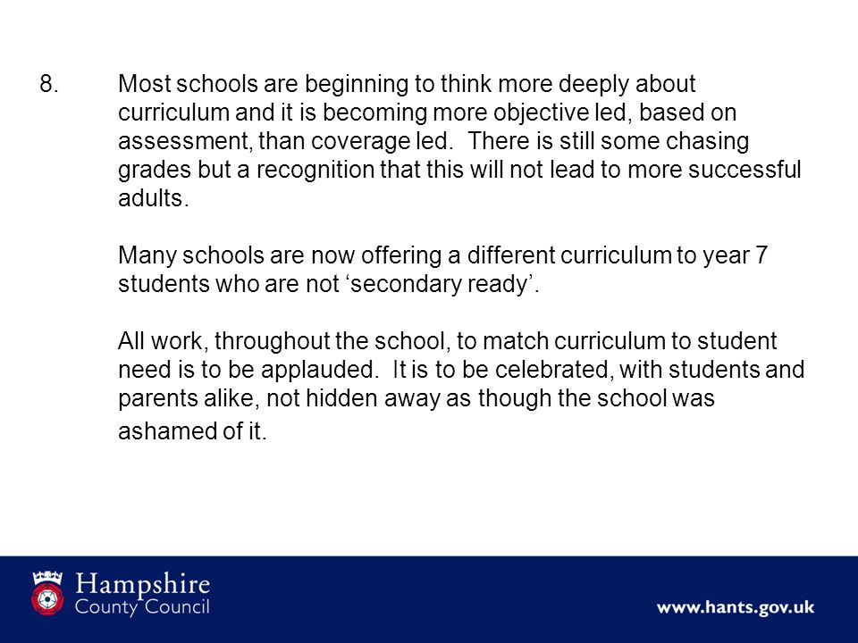 8.Most schools are beginning to think more deeply about curriculum and it is becoming more objective led, based on assessment, than coverage led.