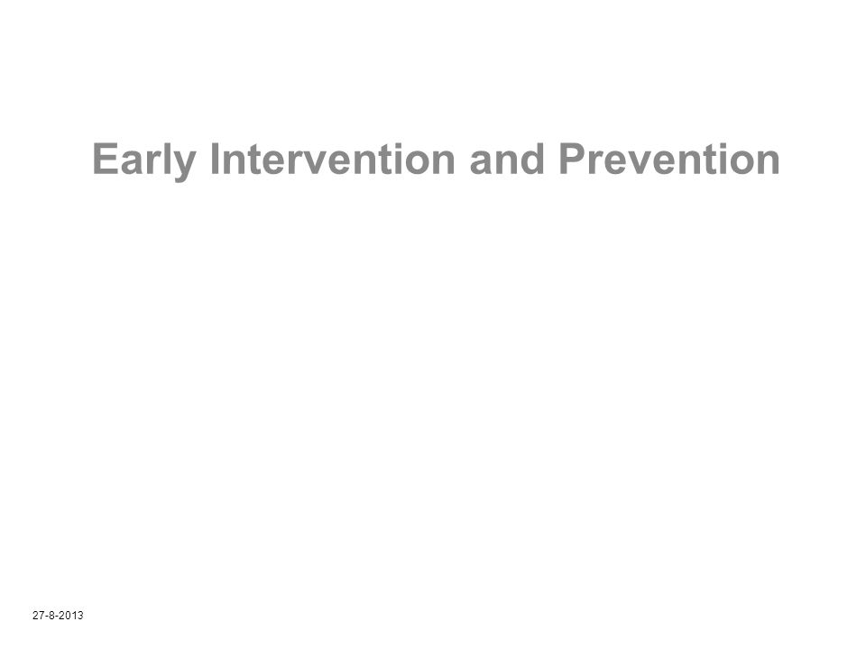 Early Intervention and Prevention 27-8-2013