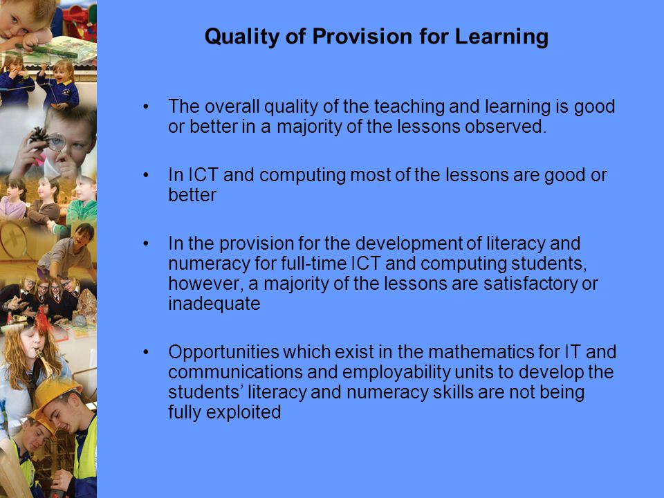 Quality of Provision for Learning The overall quality of the teaching and learning is good or better in a majority of the lessons observed.