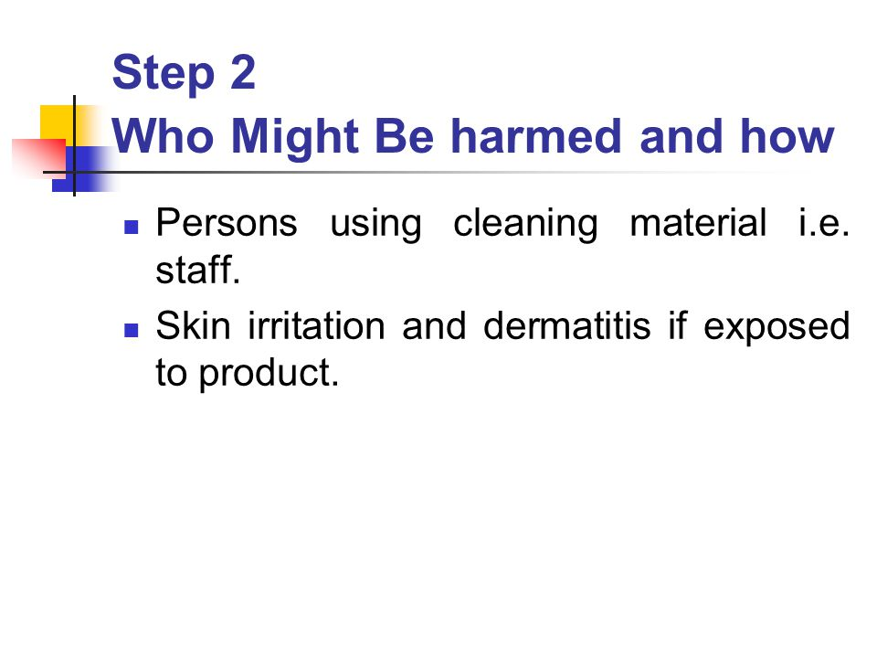 Step 2 Who Might Be harmed and how Persons using cleaning material i.e.