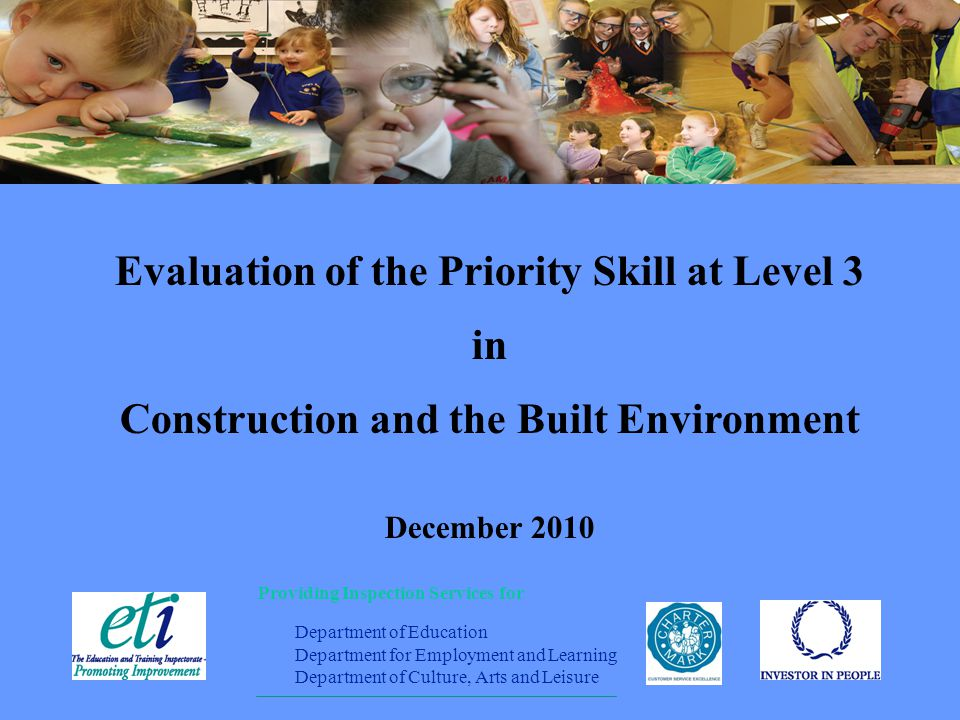 Providing Inspection Services for Department of Education Department for Employment and Learning Department of Culture, Arts and Leisure Evaluation of the Priority Skill at Level 3 in Construction and the Built Environment December 2010