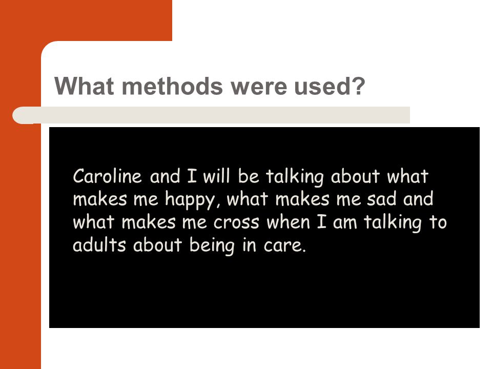 Caroline and I will be talking about what makes me happy, what makes me sad and what makes me cross when I am talking to adults about being in care.