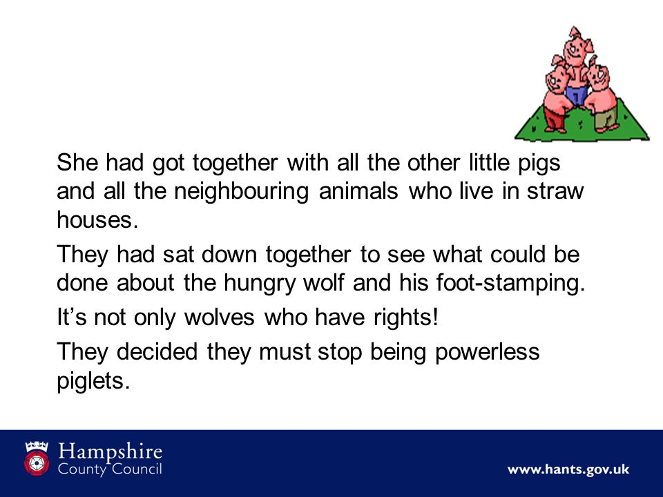 She had got together with all the other little pigs and all the neighbouring animals who live in straw houses.
