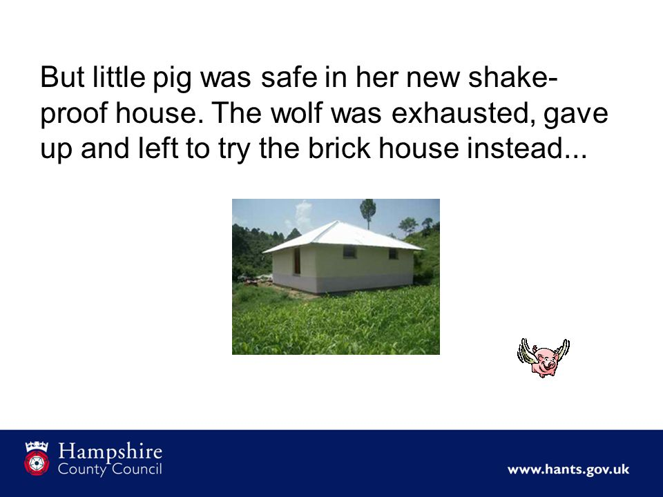 But little pig was safe in her new shake- proof house.