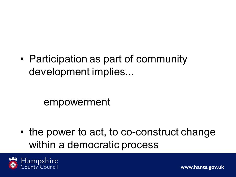 Empowerment focuses on what we can do, not what we can't It is respectful because it encourages self- determination among those involved It allows for critical hope among participants