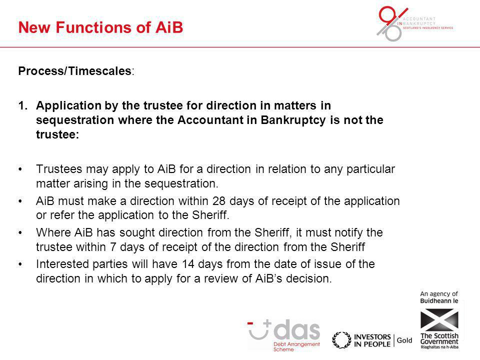 New Functions of AiB Process/Timescales: 1.Application by the trustee for direction in matters in sequestration where the Accountant in Bankruptcy is