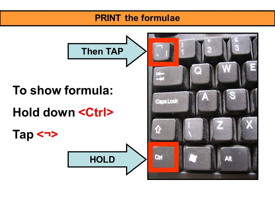 PRINT the formulae To show formula: Hold down Tap HOLD Then TAP