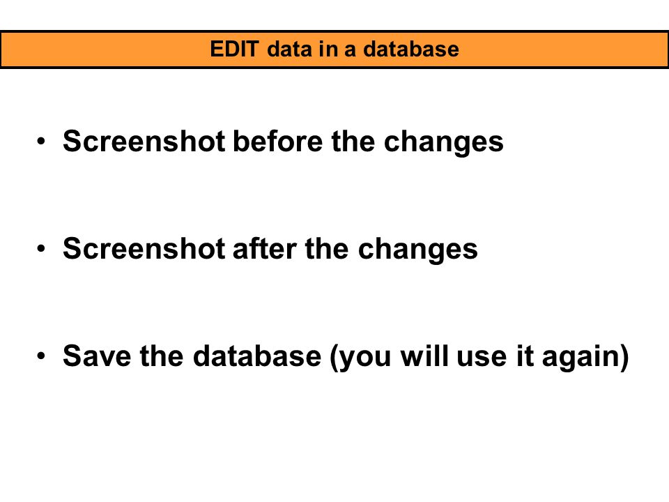 EDIT data in a database Screenshot before the changes Screenshot after the changes Save the database (you will use it again)