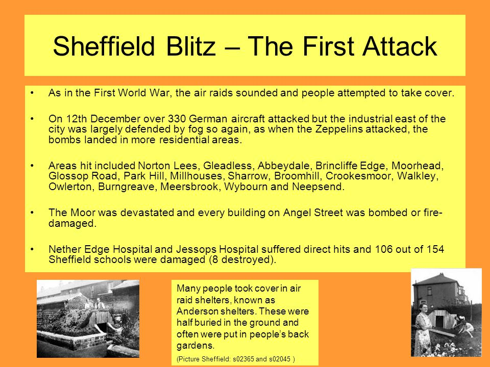 Sheffield Blitz – The First Attack As in the First World War, the air raids sounded and people attempted to take cover.