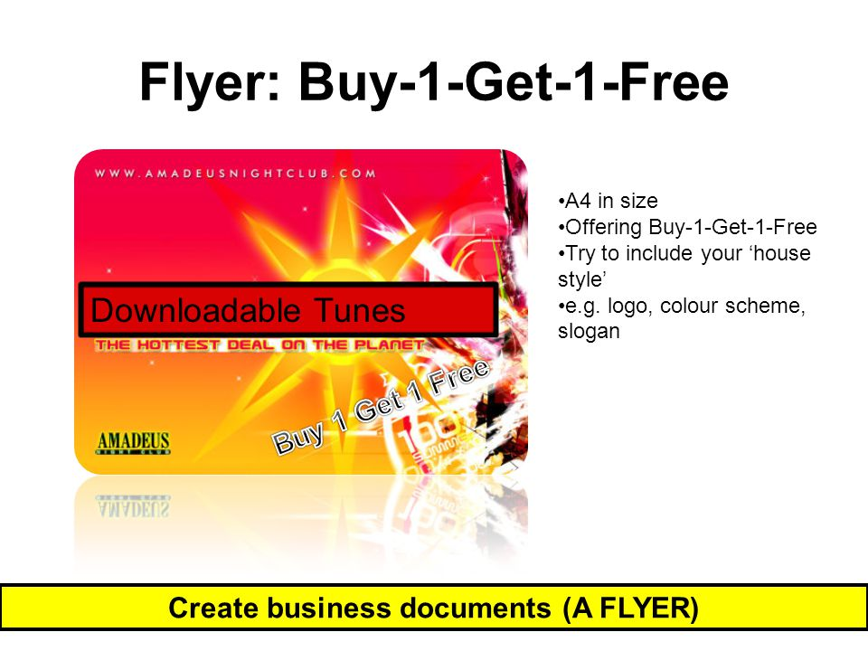 Flyer: Buy-1-Get-1-Free Create business documents (A FLYER) Downloadable Tunes A4 in size Offering Buy-1-Get-1-Free Try to include your 'house style'