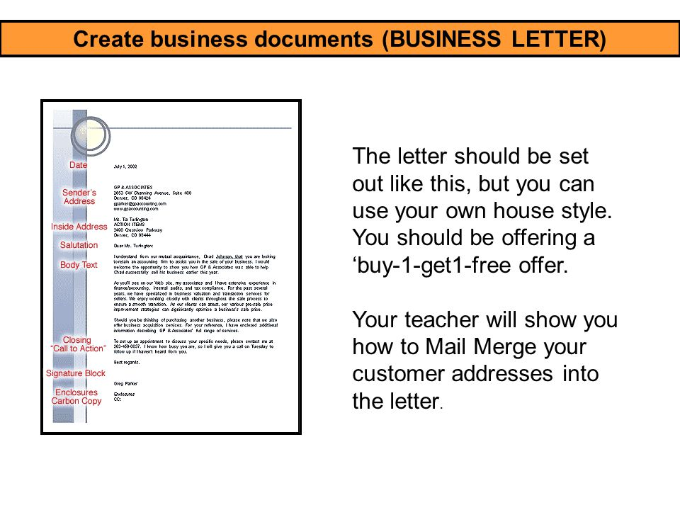 Create business documents (BUSINESS LETTER) The letter should be set out like this, but you can use your own house style. You should be offering a 'bu