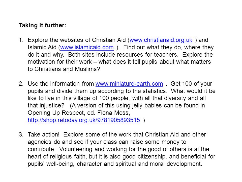 Taking it further: 1.Explore the websites of Christian Aid (www.christianaid.org.uk ) and Islamic Aid (www.islamicaid.com ). Find out what they do, wh