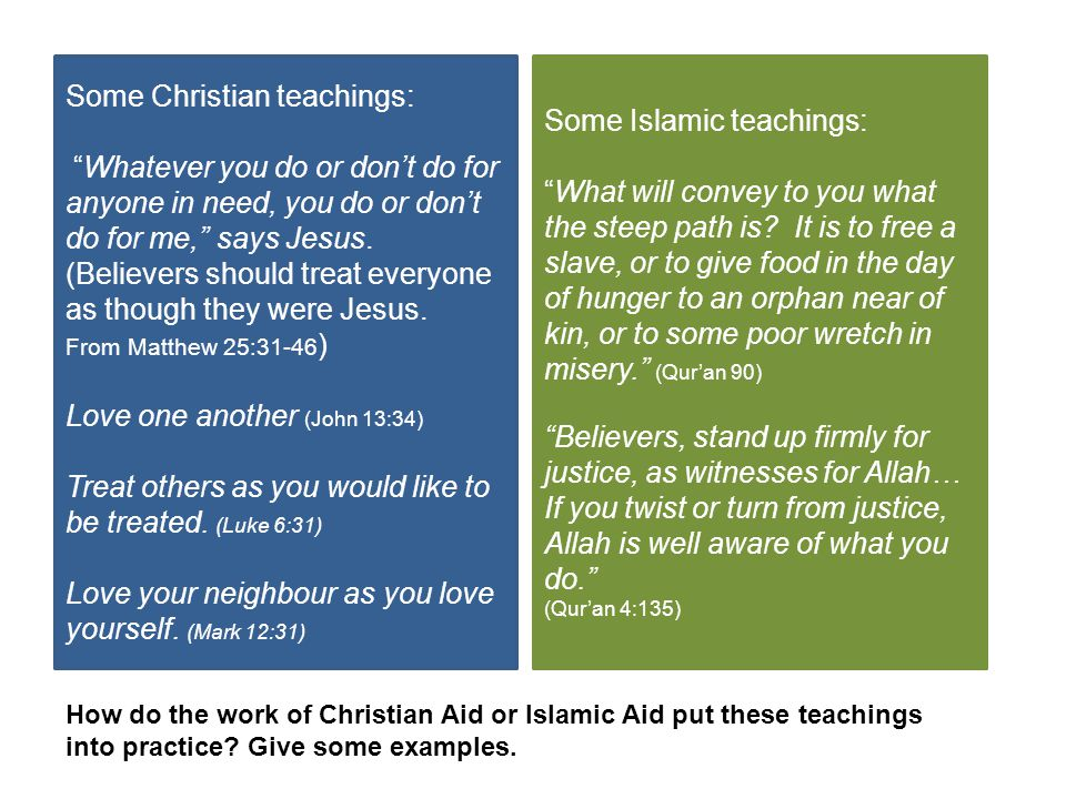 """Some Christian teachings: """"Whatever you do or don't do for anyone in need, you do or don't do for me,"""" says Jesus. (Believers should treat everyone as"""
