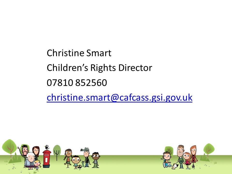Christine Smart Children's Rights Director 07810 852560 christine.smart@cafcass.gsi.gov.uk