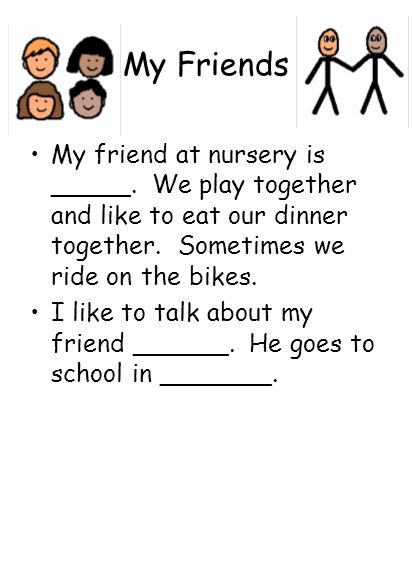 My Friends My friend at nursery is _____. We play together and like to eat our dinner together.