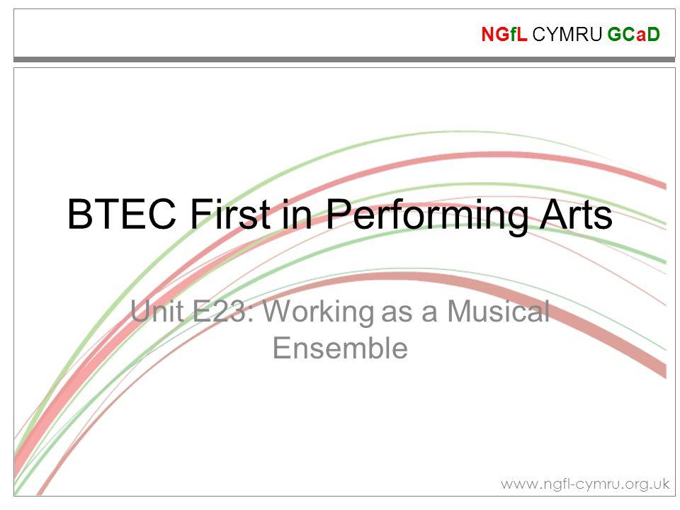 NGfL CYMRU GCaD www.ngfl-cymru.org.uk BTEC First in Performing Arts Unit E23: Working as a Musical Ensemble