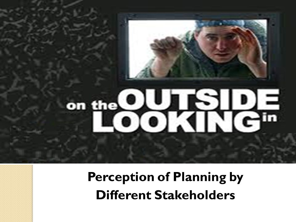 Perception of Planning by Different Stakeholders