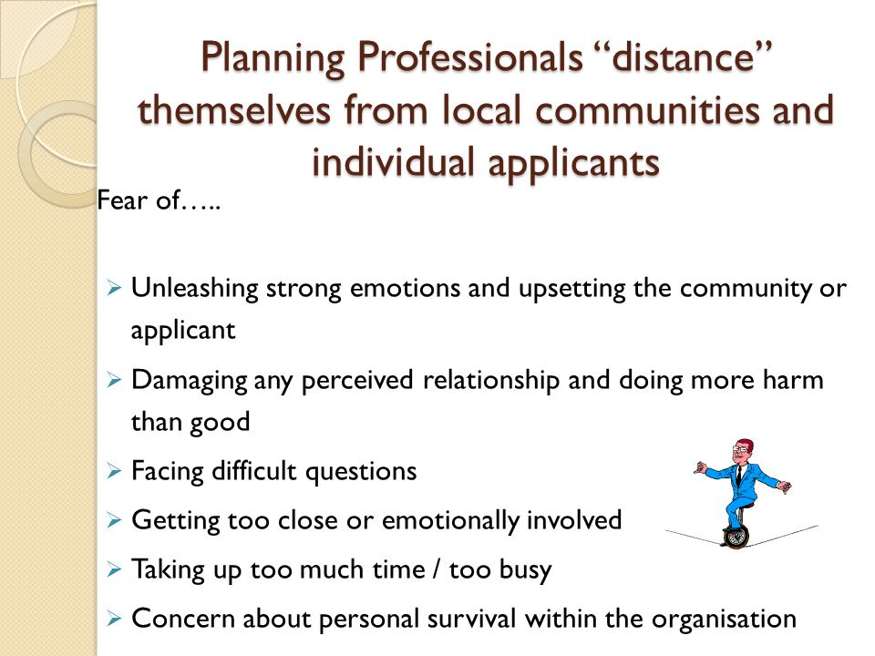 Planning Professionals distance themselves from local communities and individual applicants Fear of…..