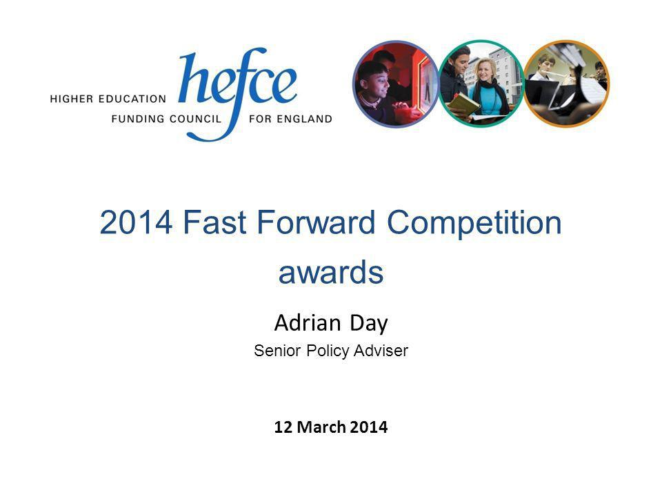 2014 Fast Forward Competition awards 12 March 2014 Adrian Day Senior Policy Adviser