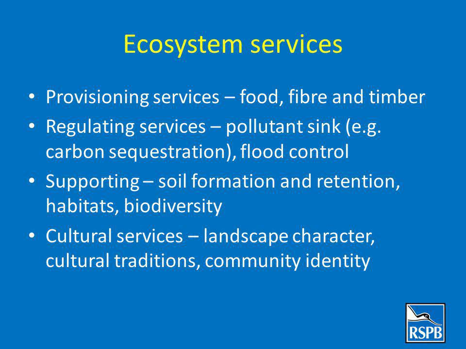 Ecosystem services Provisioning services – food, fibre and timber Regulating services – pollutant sink (e.g.