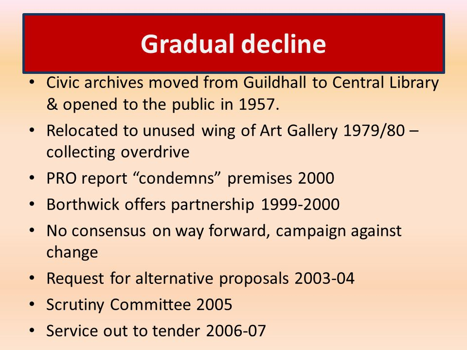 Gradual decline Civic archives moved from Guildhall to Central Library & opened to the public in 1957.