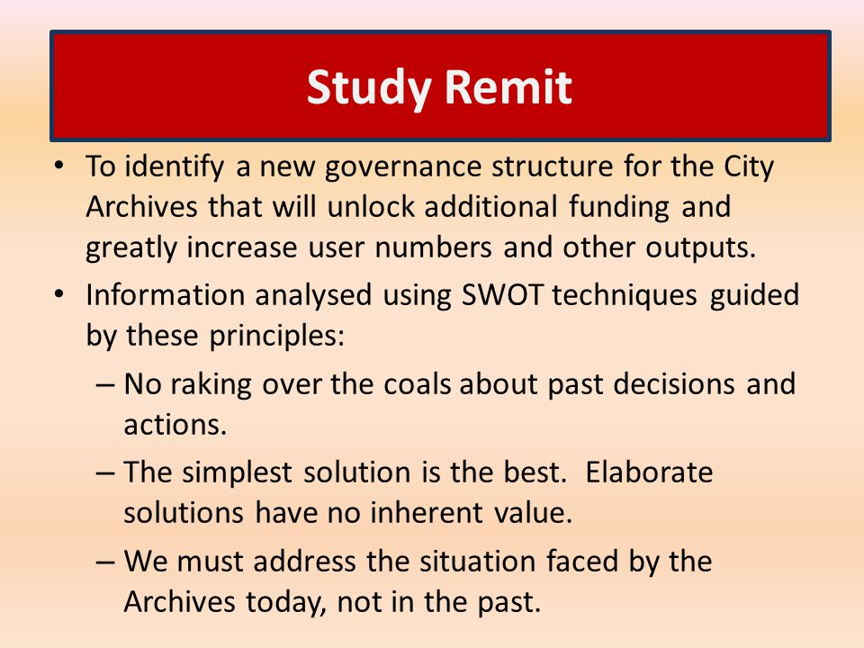 Study Remit To identify a new governance structure for the City Archives that will unlock additional funding and greatly increase user numbers and other outputs.