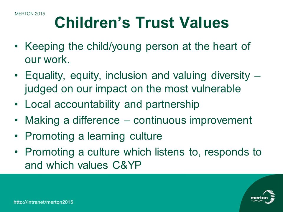Children's Trust Values Keeping the child/young person at the heart of our work.