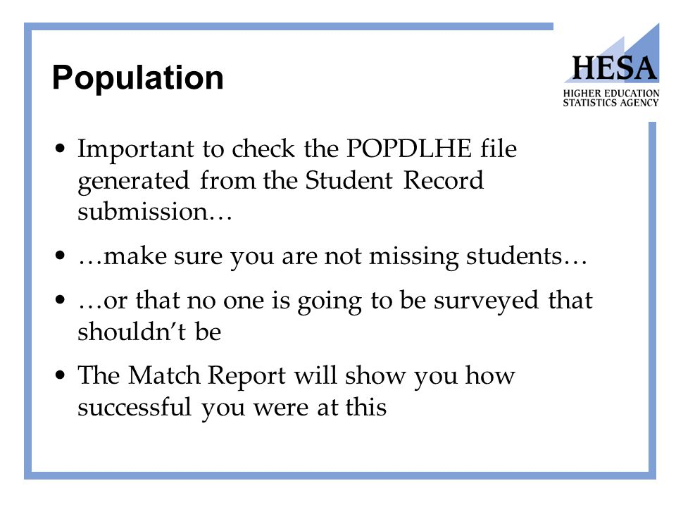 Population Important to check the POPDLHE file generated from the Student Record submission… …make sure you are not missing students… …or that no one