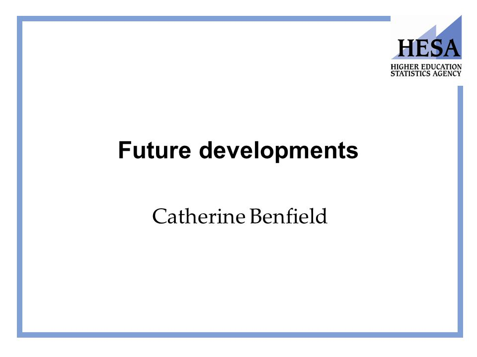 Future developments Catherine Benfield